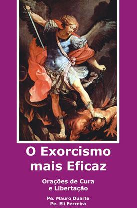 O Exorcismo mais Eficaz - Orações de Cura e Libertação